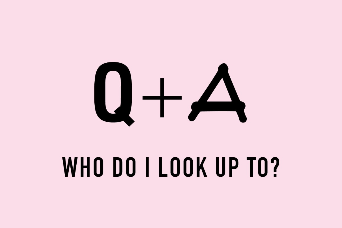 Q+A: Who Do You Look Up To and Why?